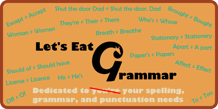 Let's Eat Grammar: Dedicated to your spelling, grammar, and punctuation needs